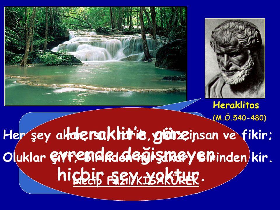 İlkçağ felsefesinde evrenin sürekli bir değişim, akış, oluş halinde olduğunu ileri süren ilk düşünür Efesli Herakleitos'tur. Bu görüşü daha sonra savu