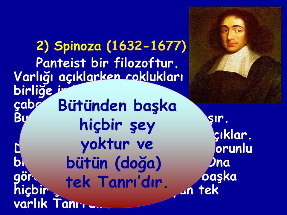 1-) DESCARTES (1596-1650) Descartes'e göre varlığın özünde iki cevher bulunmaktadır; madde ve ruh. Bu yaklaşım iki cevher saptamasında bulunduğu için