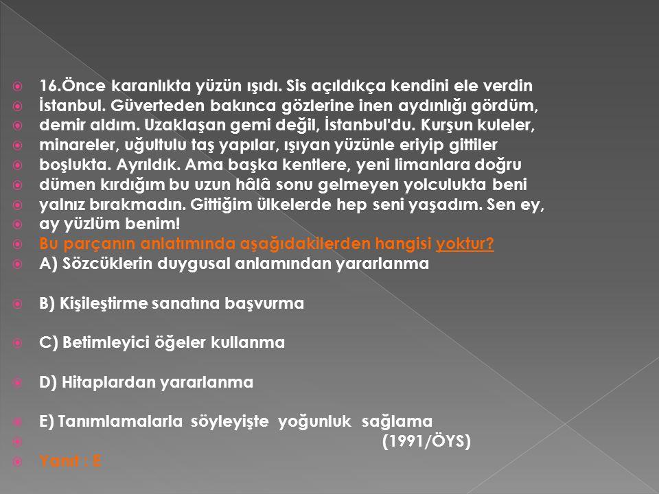  16.Önce karanlıkta yüzün ışıdı. Sis açıldıkça kendini ele verdin  İstanbul.
