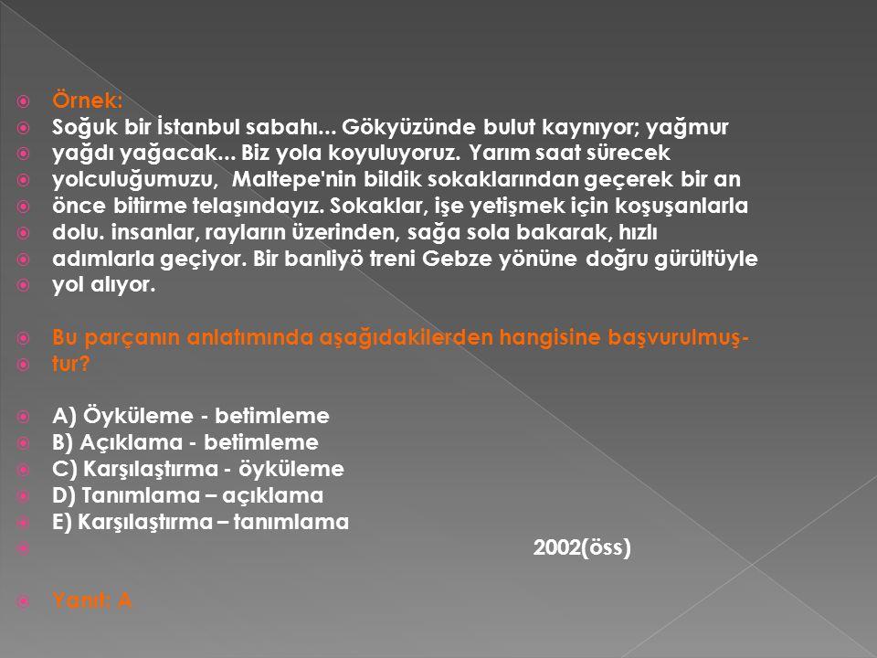  Örnek:  Soğuk bir İstanbul sabahı... Gökyüzünde bulut kaynıyor; yağmur  yağdı yağacak...