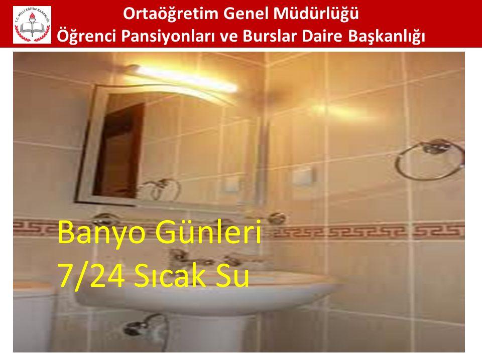 Ortaöğretim Genel Müdürlüğü Öğrenci Pansiyonları ve Burslar Daire Başkanlığı 66 Banyo Günleri 7/24 Sıcak Su