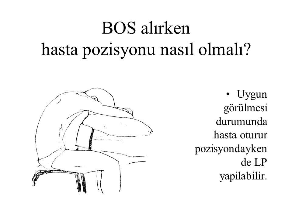 BOS alırken hasta pozisyonu nasıl olmalı? Uygun görülmesi durumunda hasta oturur pozisyondayken de LP yapilabilir.