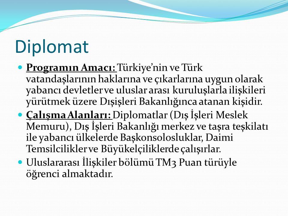 Diplomat Programın Amacı: Türkiye'nin ve Türk vatandaşlarının haklarına ve çıkarlarına uygun olarak yabancı devletler ve uluslar arası kuruluşlarla ilişkileri yürütmek üzere Dışişleri Bakanlığınca atanan kişidir.