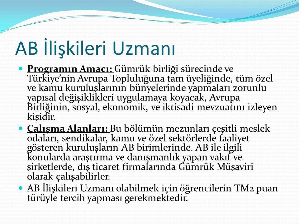 AB İlişkileri Uzmanı Programın Amacı: Gümrük birliği sürecinde ve Türkiye'nin Avrupa Topluluğuna tam üyeliğinde, tüm özel ve kamu kuruluşlarının bünyelerinde yapmaları zorunlu yapısal değişiklikleri uygulamaya koyacak, Avrupa Birliğinin, sosyal, ekonomik, ve iktisadi mevzuatını izleyen kişidir.