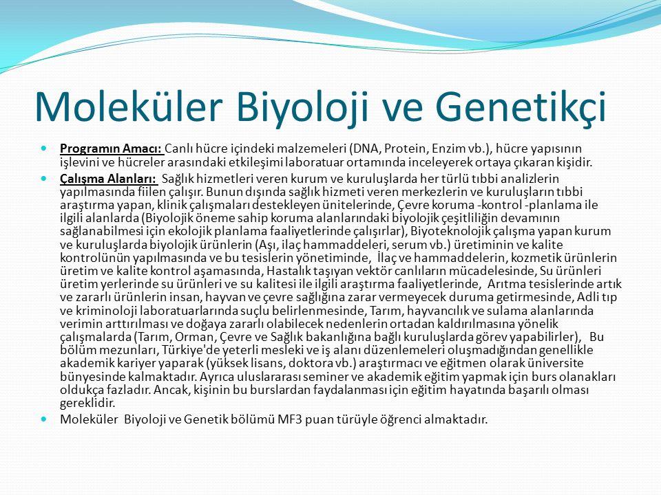 Moleküler Biyoloji ve Genetikçi Programın Amacı: Canlı hücre içindeki malzemeleri (DNA, Protein, Enzim vb.), hücre yapısının işlevini ve hücreler arasındaki etkileşimi laboratuar ortamında inceleyerek ortaya çıkaran kişidir.