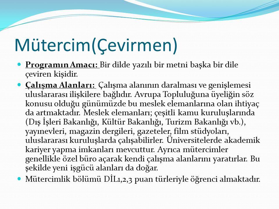 Mütercim(Çevirmen) Programın Amacı: Bir dilde yazılı bir metni başka bir dile çeviren kişidir.