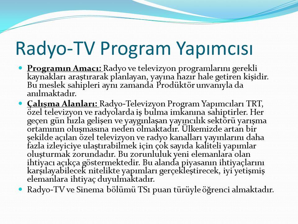 Radyo-TV Program Yapımcısı Programın Amacı: Radyo ve televizyon programlarını gerekli kaynakları araştırarak planlayan, yayına hazır hale getiren kişidir.