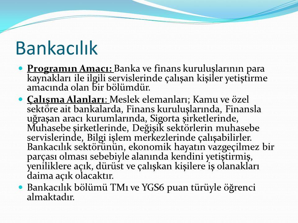 Bankacılık Programın Amacı: Banka ve finans kuruluşlarının para kaynakları ile ilgili servislerinde çalışan kişiler yetiştirme amacında olan bir bölümdür.