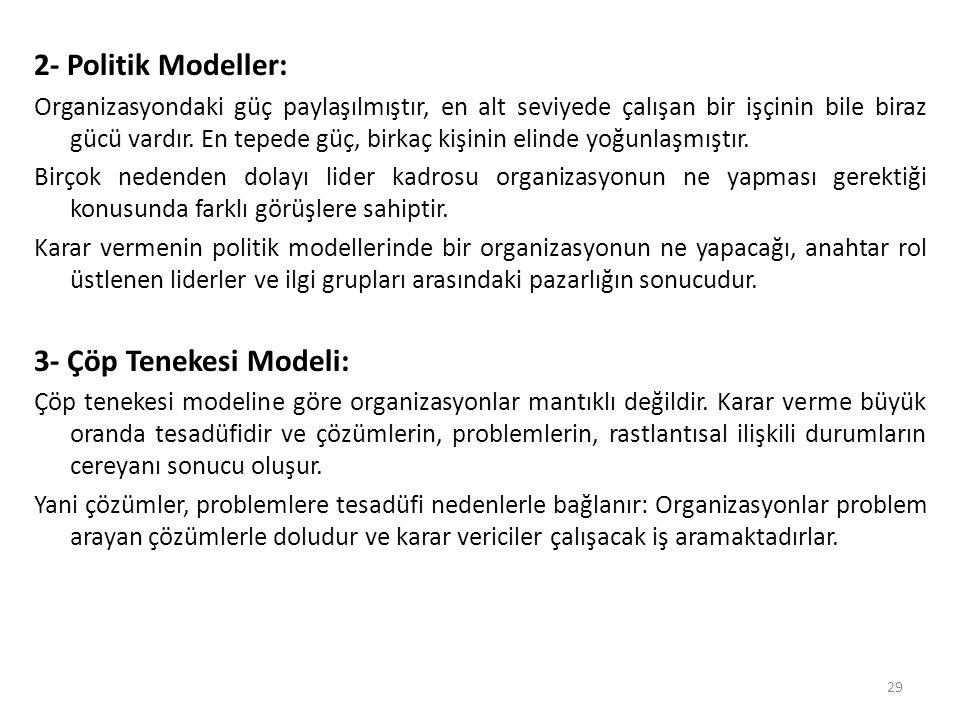 2- Politik Modeller: Organizasyondaki güç paylaşılmıştır, en alt seviyede çalışan bir işçinin bile biraz gücü vardır. En tepede güç, birkaç kişinin el