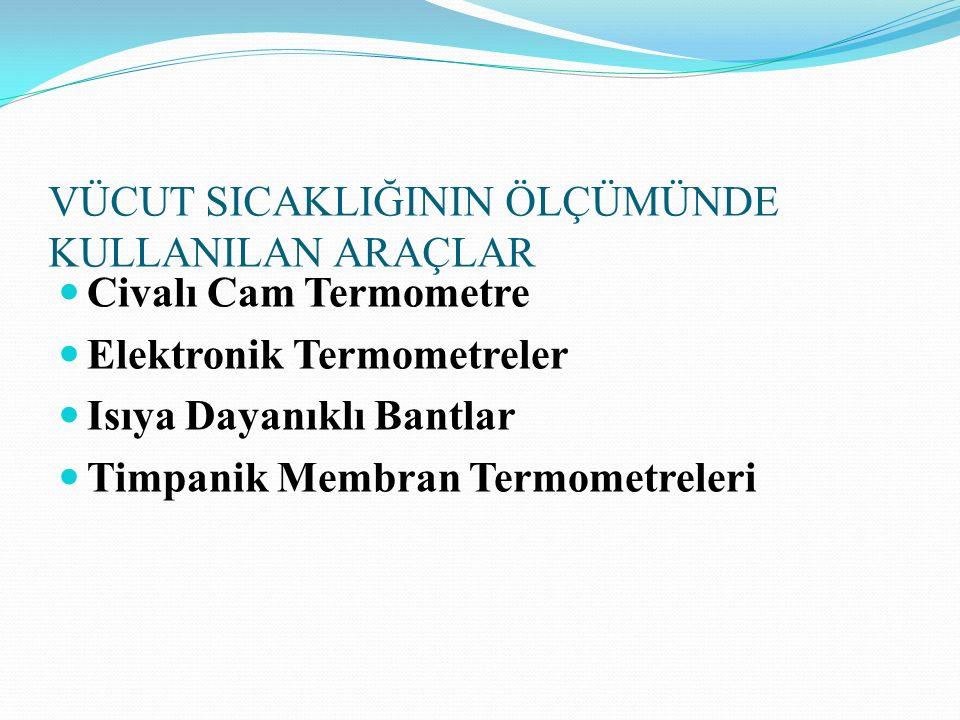 VÜCUT SICAKLIĞININ ÖLÇÜMÜNDE KULLANILAN ARAÇLAR Civalı Cam Termometre Elektronik Termometreler Isıya Dayanıklı Bantlar Timpanik Membran Termometreleri