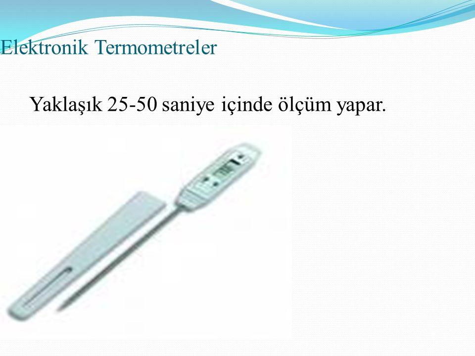 Elektronik Termometreler Yaklaşık 25-50 saniye içinde ölçüm yapar.