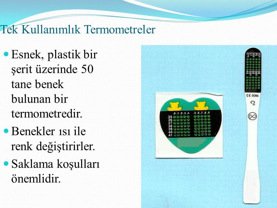 Tek Kullanımlık Termometreler Esnek, plastik bir şerit üzerinde 50 tane benek bulunan bir termometredir. Benekler ısı ile renk değiştirirler. Saklama