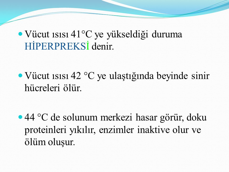 Vücut ısısı 41°C ye yükseldiği duruma HİPERPREKSİ denir.