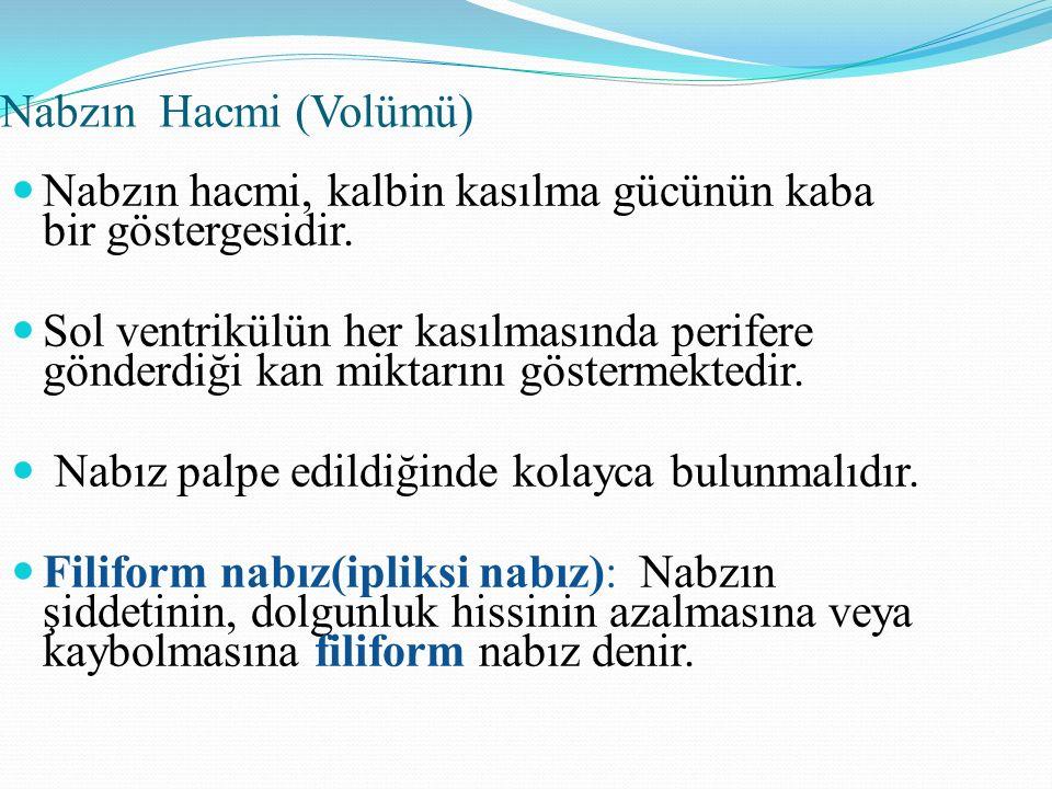 Nabzın Hacmi (Volümü) Nabzın hacmi, kalbin kasılma gücünün kaba bir göstergesidir.