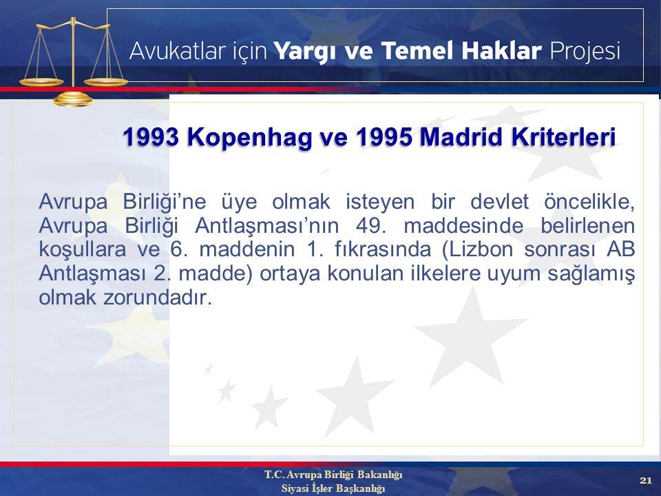21 1993 Kopenhag ve 1995 Madrid Kriterleri Avrupa Birliği'ne üye olmak isteyen bir devlet öncelikle, Avrupa Birliği Antlaşması'nın 49.