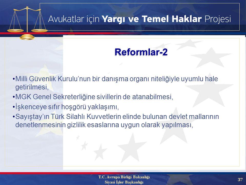 37 Milli Güvenlik Kurulu'nun bir danışma organı niteliğiyle uyumlu hale getirilmesi, MGK Genel Sekreterliğine sivillerin de atanabilmesi, İşkenceye sıfır hoşgörü yaklaşımı, Sayıştay'ın Türk Silahlı Kuvvetlerin elinde bulunan devlet mallarının denetlenmesinin gizlilik esaslarına uygun olarak yapılması, Reformlar-2 T.C.