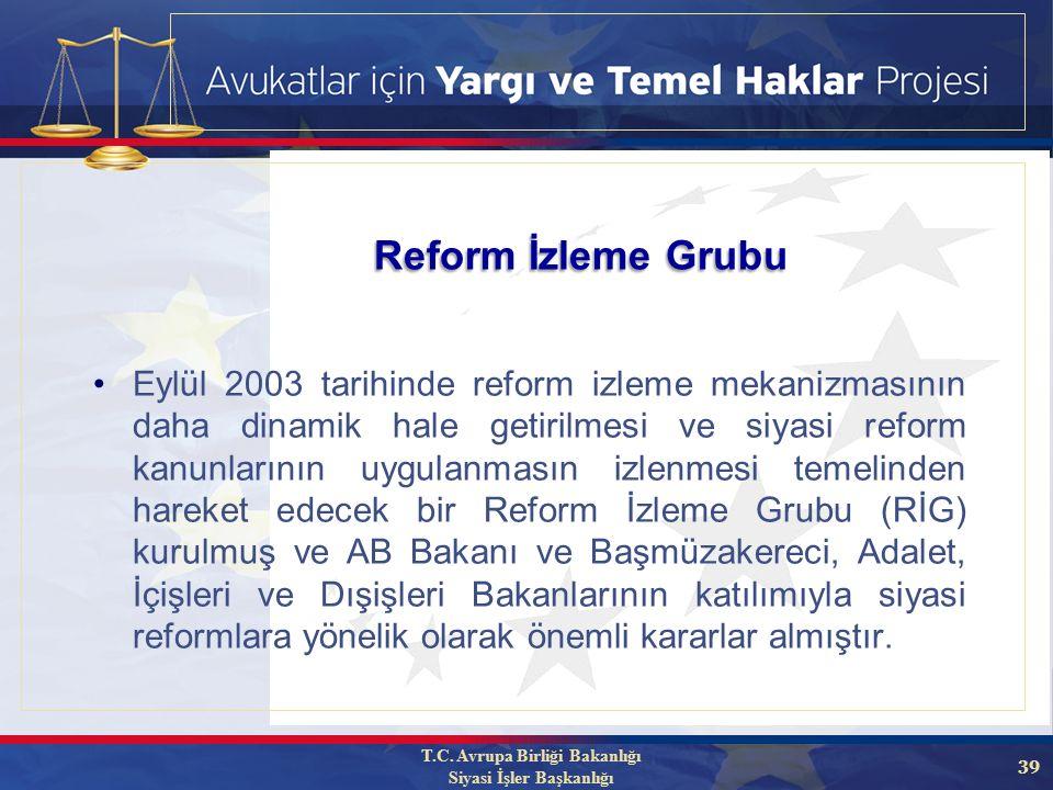 39 Eylül 2003 tarihinde reform izleme mekanizmasının daha dinamik hale getirilmesi ve siyasi reform kanunlarının uygulanmasın izlenmesi temelinden hareket edecek bir Reform İzleme Grubu (RİG) kurulmuş ve AB Bakanı ve Başmüzakereci, Adalet, İçişleri ve Dışişleri Bakanlarının katılımıyla siyasi reformlara yönelik olarak önemli kararlar almıştır.