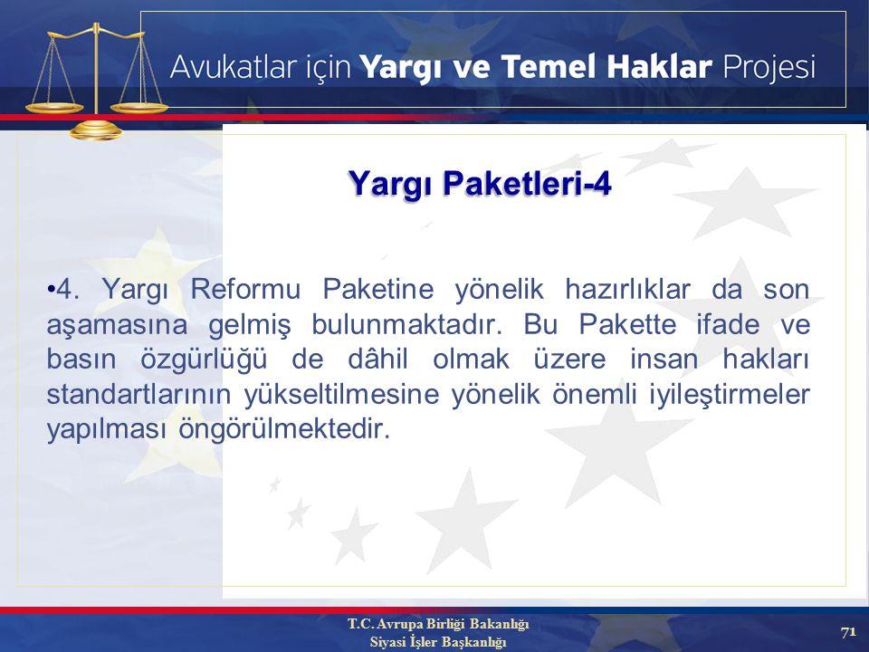 71 4. Yargı Reformu Paketine yönelik hazırlıklar da son aşamasına gelmiş bulunmaktadır.