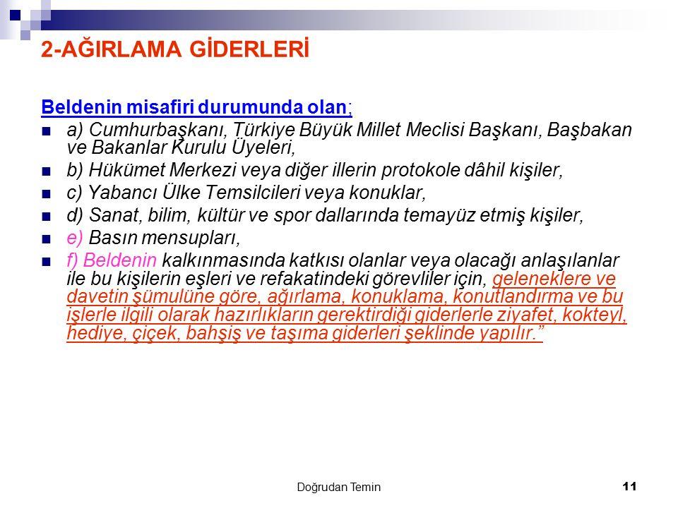 Doğrudan Temin 11 2-AĞIRLAMA GİDERLERİ Beldenin misafiri durumunda olan; a) Cumhurbaşkanı, Türkiye Büyük Millet Meclisi Başkanı, Başbakan ve Bakanlar