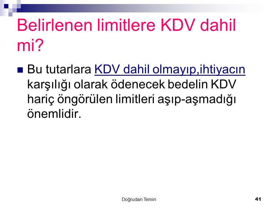 Doğrudan Temin 41 Belirlenen limitlere KDV dahil mi? Bu tutarlara KDV dahil olmayıp,ihtiyacın karşılığı olarak ödenecek bedelin KDV hariç öngörülen li