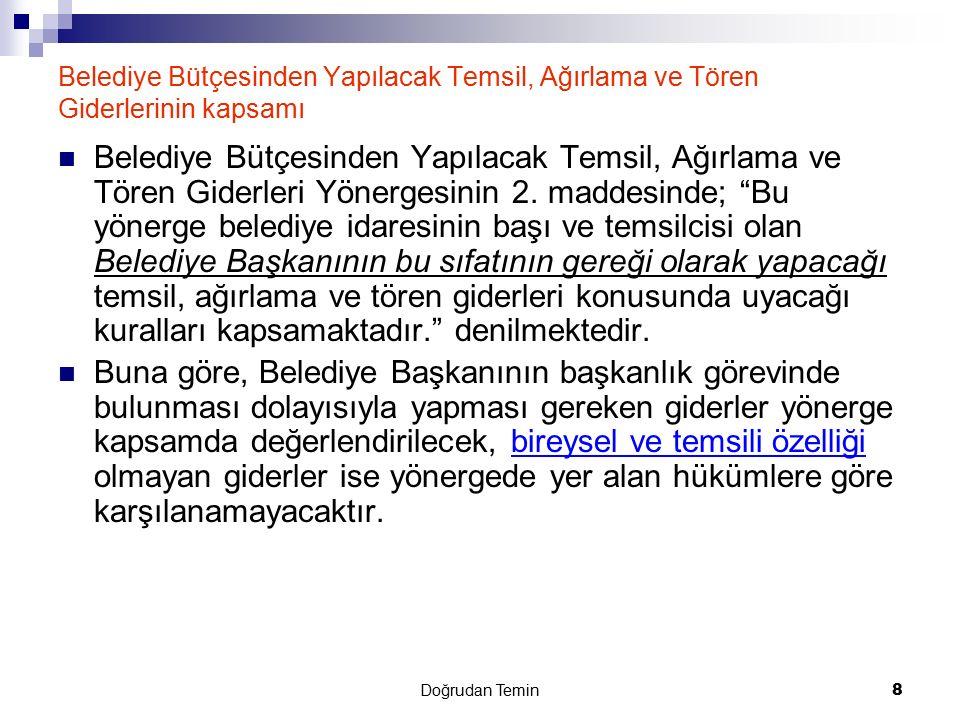 Doğrudan Temin 39 22/d Kapsamında yapılacak alımlar d)Büyükşehir belediyesi sınırları dahilinde bulunan idarelerin onbeş milyar (otuzüçbin yetmişaltı Türk Lirası)*, diğer idarelerin beşmilyar Türk Lirasını (onbirbin yirmibir Türk Lirasını)  aşmayan ihtiyaçları ile temsil ağırlama faaliyetleri kapsamında yapılacak konaklama, seyahat ve iaşeye ilişkin alımlar.* Bu bent kapsamında;  Belirtilen miktarı aşmayan ihtiyaçlar(mal+hizmet+yapım)  Temsil ağırlama faaliyetleri kapsamında yapılacak konaklama, seyahat ve iaşeye ilişkin mal ve hizmet alımları yapılabilecektir.