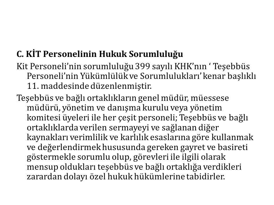 C. KİT Personelinin Hukuk Sorumluluğu Kit Personeli'nin sorumluluğu 399 sayılı KHK'nın ' Teşebbüs Personeli'nin Yükümlülük ve Sorumlulukları' kenar ba