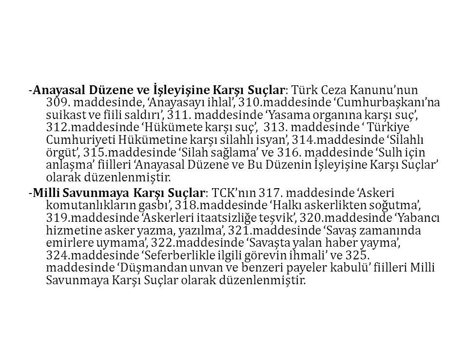-Anayasal Düzene ve İşleyişine Karşı Suçlar: Türk Ceza Kanunu'nun 309. maddesinde, 'Anayasayı ihlal', 310.maddesinde 'Cumhurbaşkanı'na suikast ve fiil