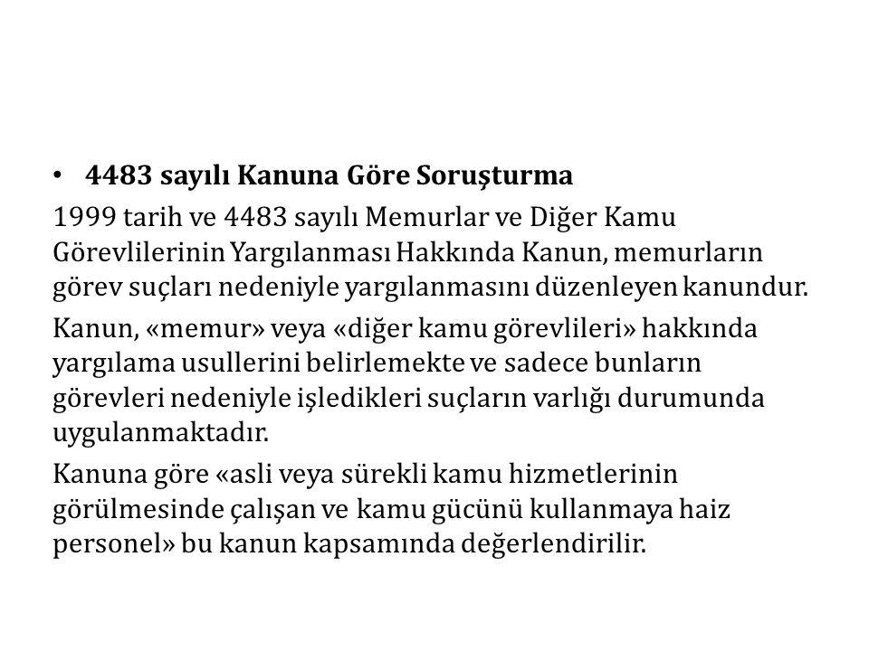 4483 sayılı Kanuna Göre Soruşturma 1999 tarih ve 4483 sayılı Memurlar ve Diğer Kamu Görevlilerinin Yargılanması Hakkında Kanun, memurların görev suçla