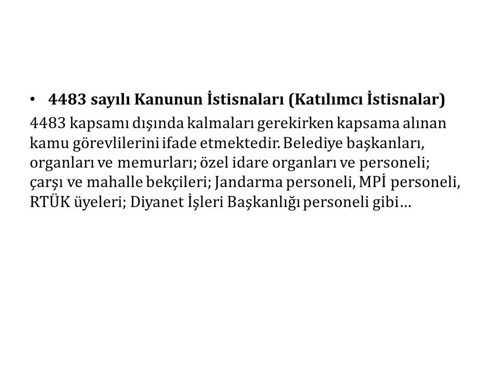 4483 sayılı Kanunun İstisnaları (Katılımcı İstisnalar) 4483 kapsamı dışında kalmaları gerekirken kapsama alınan kamu görevlilerini ifade etmektedir. B