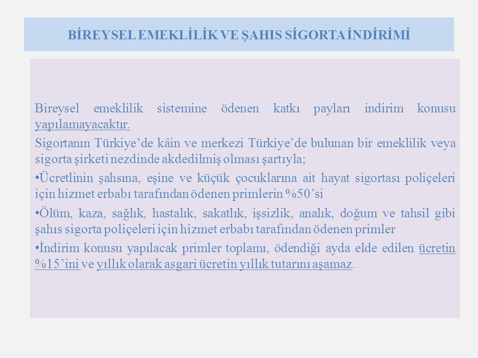 BİREYSEL EMEKLİLİK VE ŞAHIS SİGORTA İNDİRİMİ Bireysel emeklilik sistemine ödenen katkı payları indirim konusu yapılamayacaktır. Sigortanın Türkiye'de