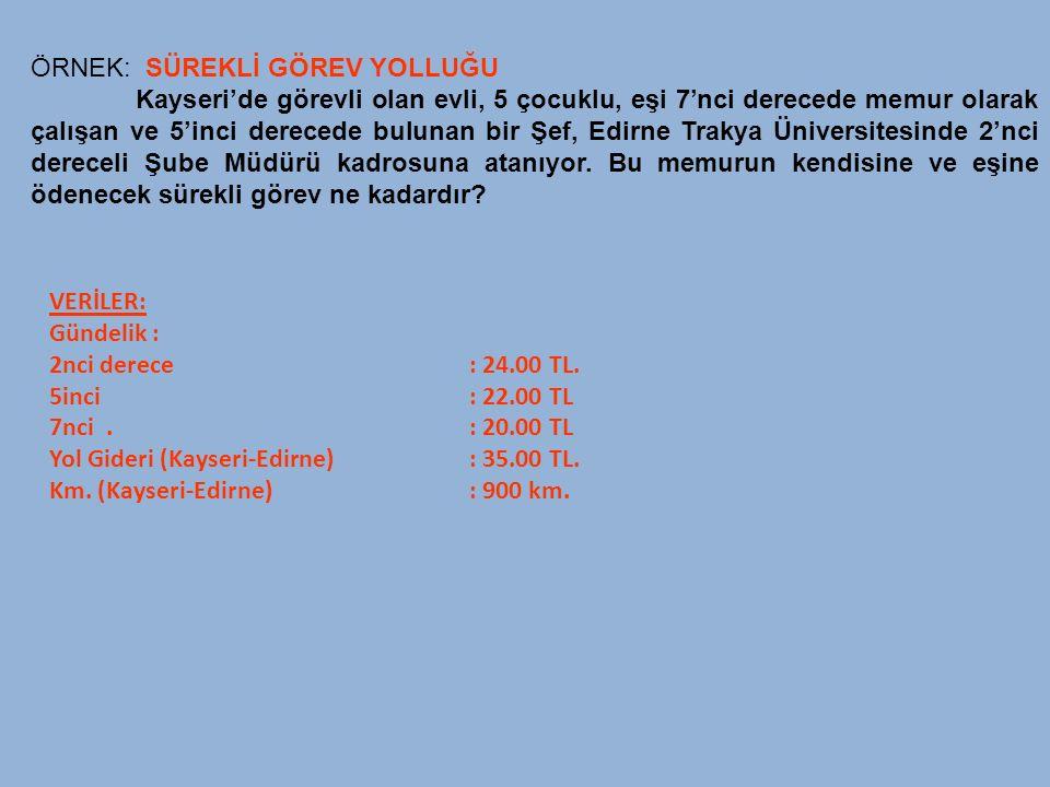 VERİLER: Gündelik : 2nci derece : 24.00 TL. 5inci : 22.00 TL 7nci. : 20.00 TL Yol Gideri (Kayseri-Edirne) : 35.00 TL. Km. (Kayseri-Edirne) : 900 km. Ö