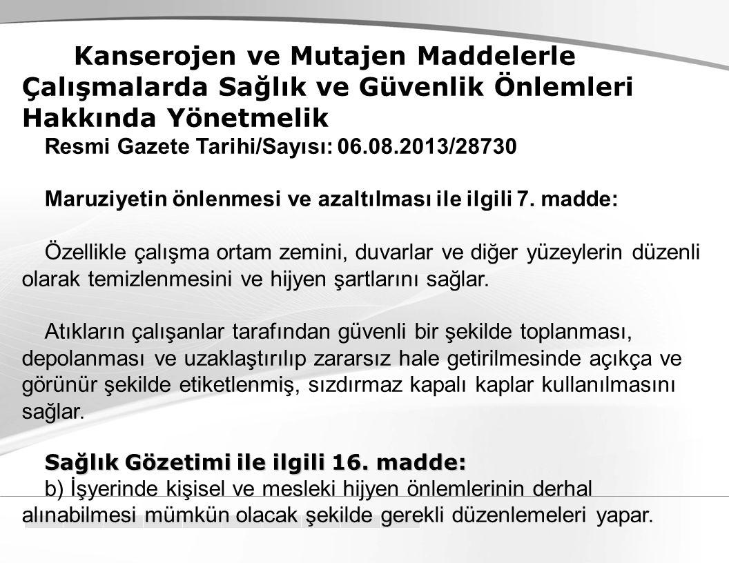 Kanserojen ve Mutajen Maddelerle Çalışmalarda Sağlık ve Güvenlik Önlemleri Hakkında Yönetmelik Resmi Gazete Tarihi/Sayısı: 06.08.2013/28730 Maruziyetin önlenmesi ve azaltılması ile ilgili 7.