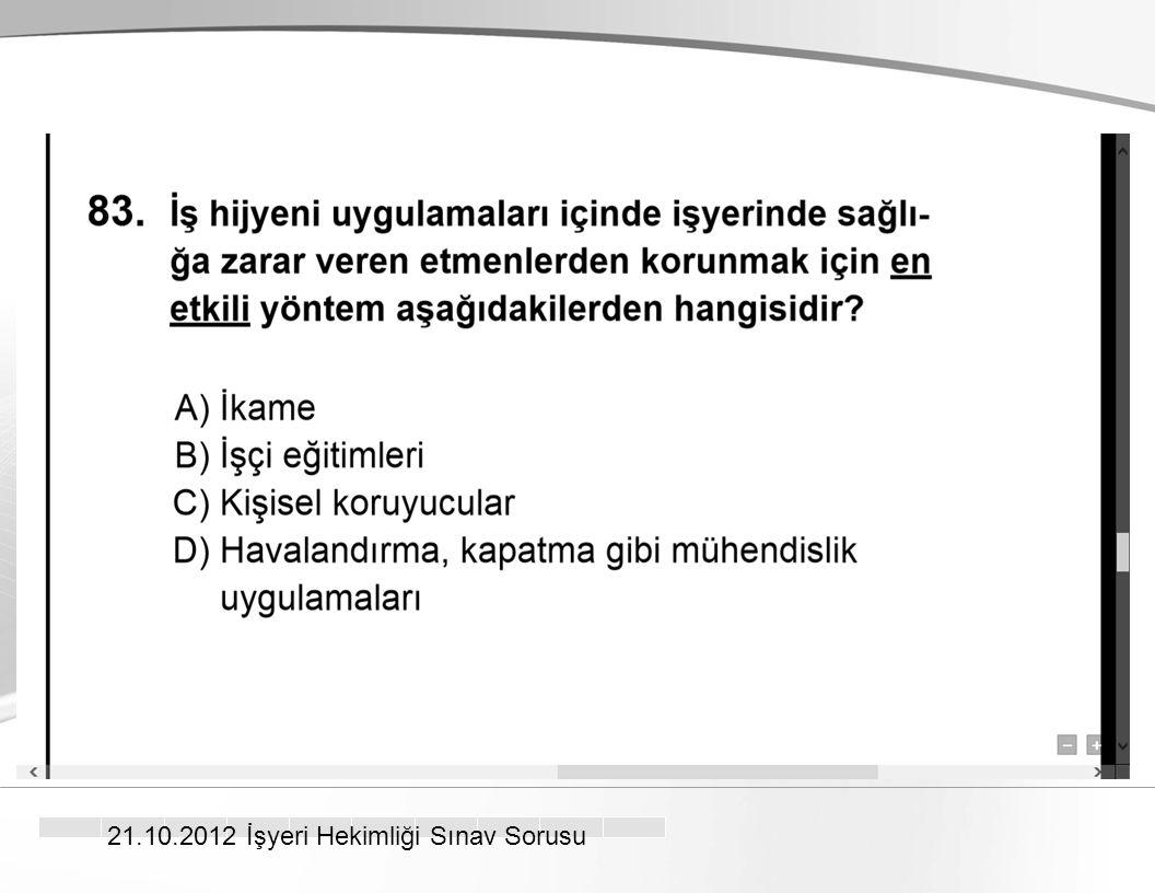 21.10.2012 İşyeri Hekimliği Sınav Sorusu