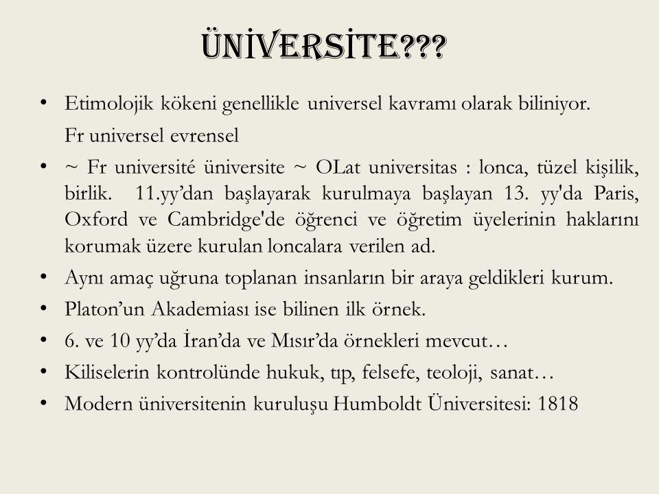 ÜN İ VERS İ TE??? Etimolojik kökeni genellikle universel kavramı olarak biliniyor. Fr universel evrensel ~ Fr université üniversite ~ OLat universitas