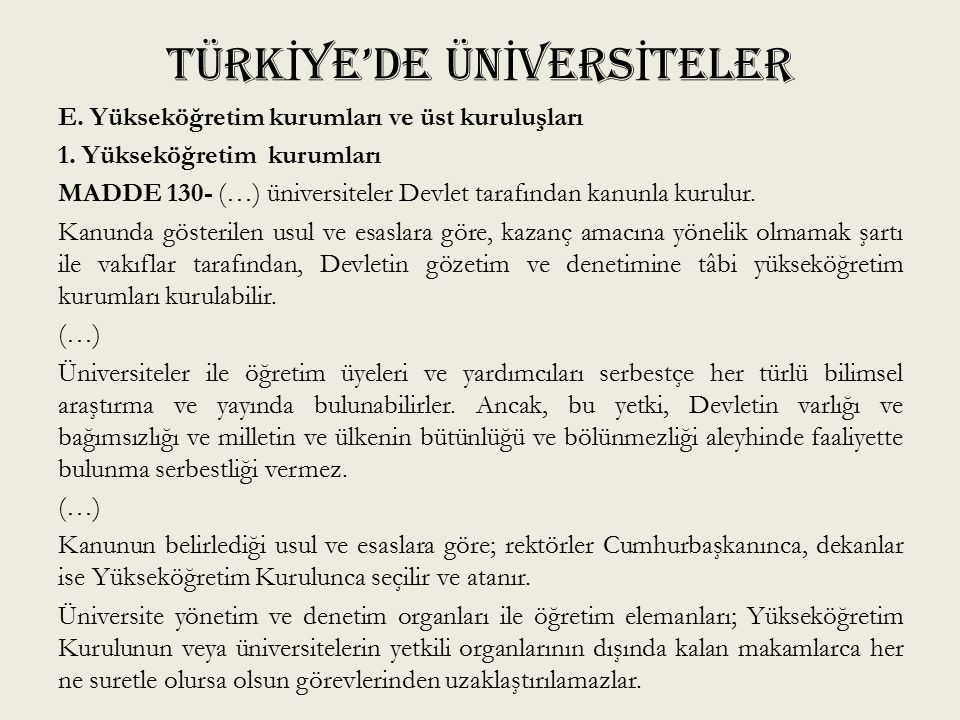 TÜRK İ YE'DE ÜN İ VERS İ TELER E. Yükseköğretim kurumları ve üst kuruluşları 1. Yükseköğretim kurumları MADDE 130- (…) üniversiteler Devlet tarafından