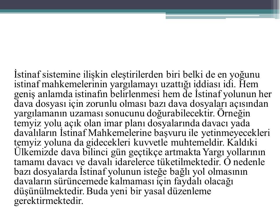 İstinaf sistemine ilişkin eleştirilerden biri belki de en yoğunu istinaf mahkemelerinin yargılamayı uzattığı iddiası idi.