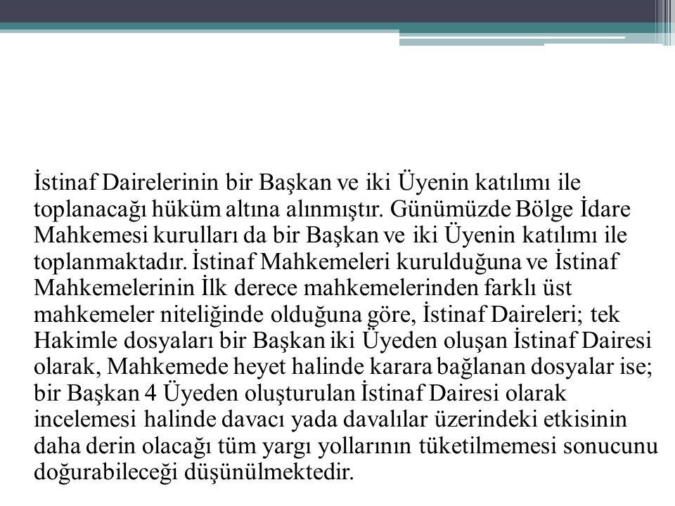 İstinaf Dairelerinin bir Başkan ve iki Üyenin katılımı ile toplanacağı hüküm altına alınmıştır. Günümüzde Bölge İdare Mahkemesi kurulları da bir Başka