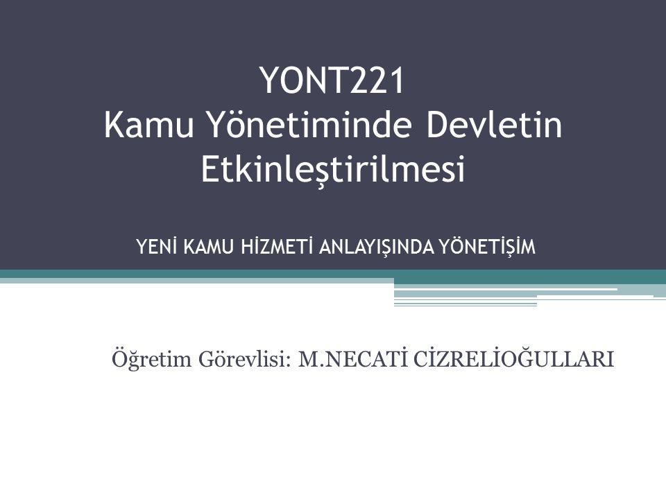 YONT221 Kamu Yönetiminde Devletin Etkinleştirilmesi YENİ KAMU HİZMETİ ANLAYIŞINDA YÖNETİŞİM Öğretim Görevlisi: M.NECATİ CİZRELİOĞULLARI
