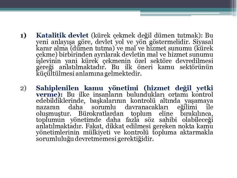 1)Katalitik devlet (kürek çekmek değil dümen tutmak): Bu yeni anlayışa göre, devlet yol ve yön göstermelidir.