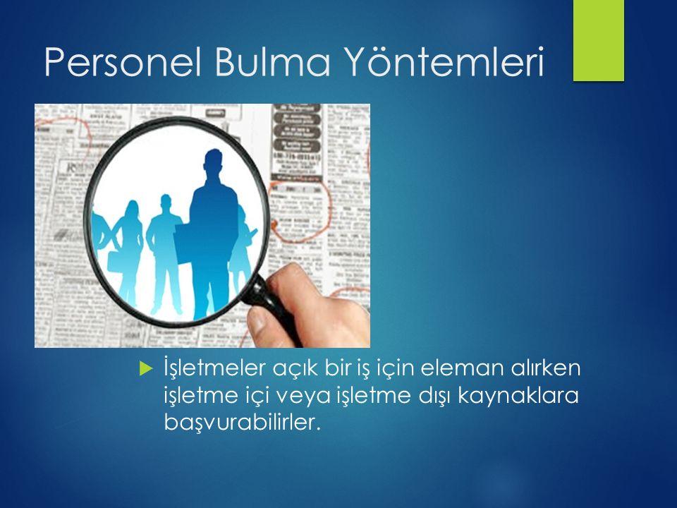 Personel Bulma Yöntemleri  İşletmeler açık bir iş için eleman alırken işletme içi veya işletme dışı kaynaklara başvurabilirler.