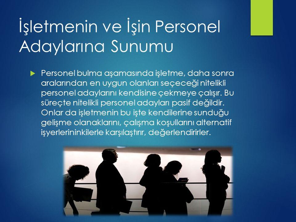 İşletmenin ve İşin Personel Adaylarına Sunumu  Personel bulma aşamasında işletme, daha sonra aralarından en uygun olanları seçeceği nitelikli persone