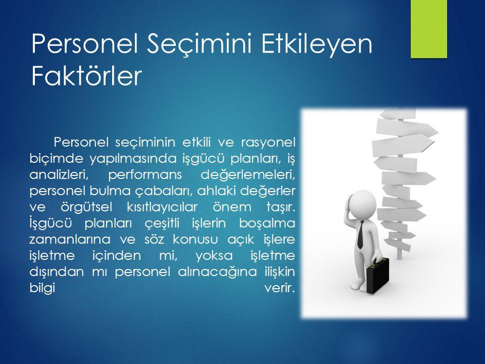 Personel Seçimini Etkileyen Faktörler Personel seçiminin etkili ve rasyonel biçimde yapılmasında işgücü planları, iş analizleri, performans değerlemeleri, personel bulma çabaları, ahlaki değerler ve örgütsel kısıtlayıcılar önem taşır.