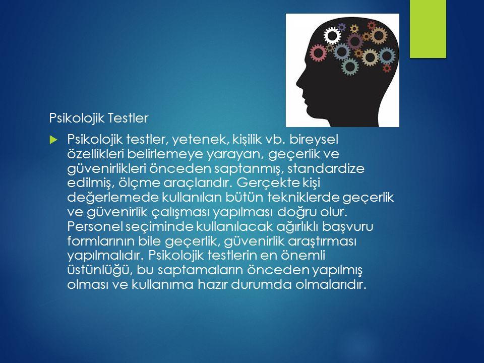 Psikolojik Testler  Psikolojik testler, yetenek, kişilik vb. bireysel özellikleri belirlemeye yarayan, geçerlik ve güvenirlikleri önceden saptanmış,