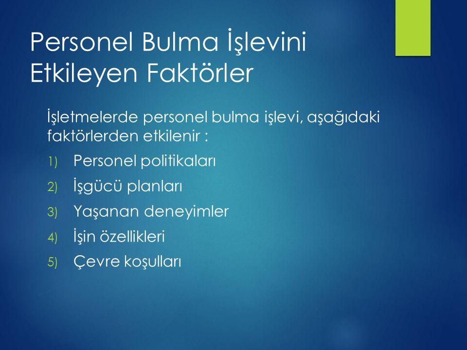 Personel Bulma İşlevini Etkileyen Faktörler İşletmelerde personel bulma işlevi, aşağıdaki faktörlerden etkilenir : 1) Personel politikaları 2) İşgücü
