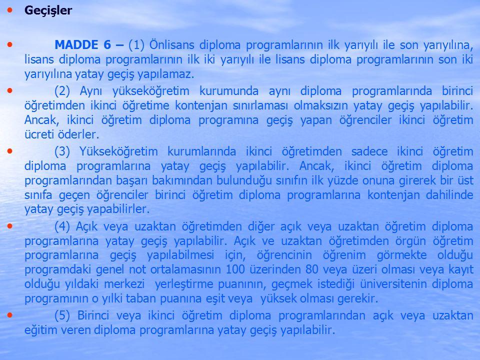 Geçişler MADDE 6 – (1) Önlisans diploma programlarının ilk yarıyılı ile son yarıyılına, lisans diploma programlarının ilk iki yarıyılı ile lisans diploma programlarının son iki yarıyılına yatay geçiş yapılamaz.