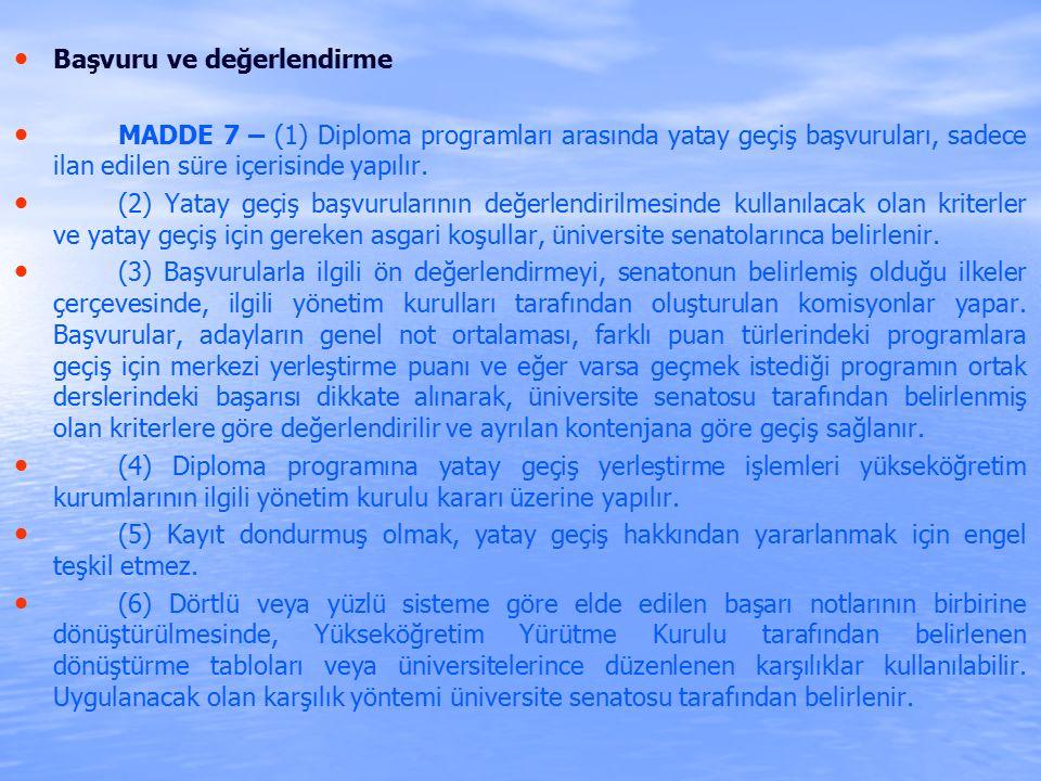 Başvuru ve değerlendirme MADDE 7 – (1) Diploma programları arasında yatay geçiş başvuruları, sadece ilan edilen süre içerisinde yapılır.
