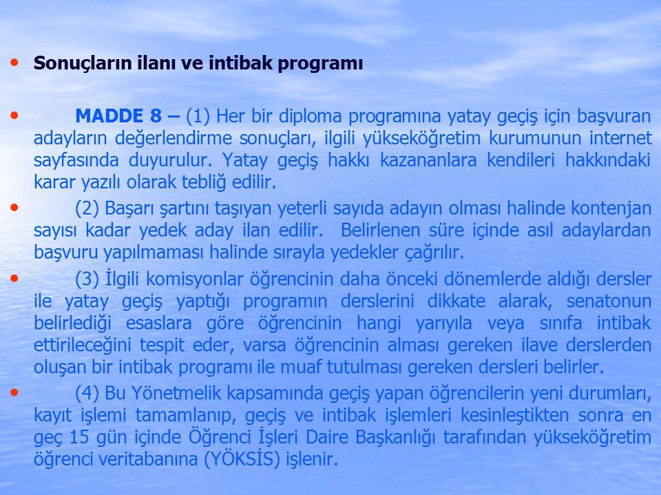 Sonuçların ilanı ve intibak programı MADDE 8 – (1) Her bir diploma programına yatay geçiş için başvuran adayların değerlendirme sonuçları, ilgili yükseköğretim kurumunun internet sayfasında duyurulur.