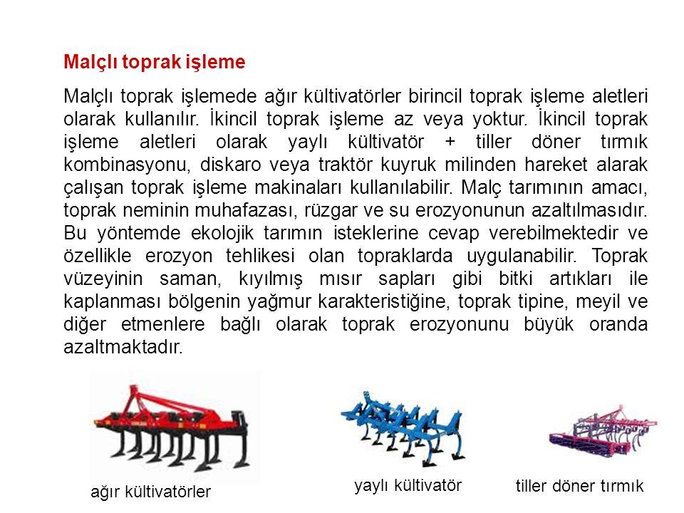 Malçlı toprak işleme Malçlı toprak işlemede ağır kültivatörler birincil toprak işleme aletleri olarak kullanılır.