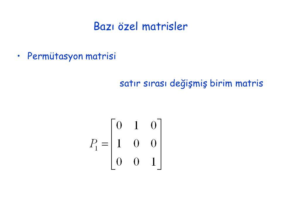 Bazı özel matrisler Permütasyon matrisi satır sırası değişmiş birim matris