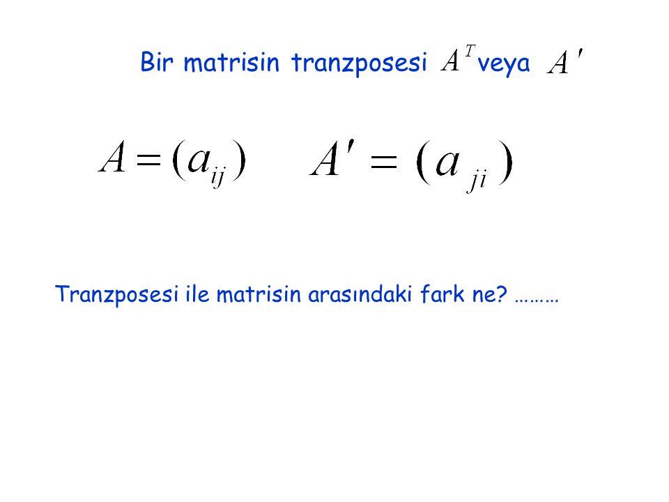 Bir matrisin tranzposesi veya Tranzposesi ile matrisin arasındaki fark ne ………
